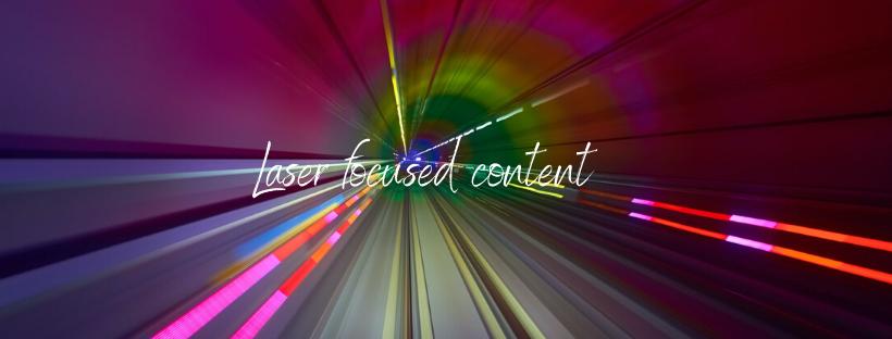 laser focused content